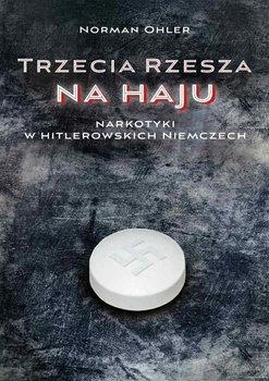 Trzecia Rzesza na haju. Narkotyki w hitlerowskich Niemczech-Ohler Norman