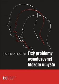 Trzy problemy współczesnej filozofii umysłu-Skalski Tadeusz