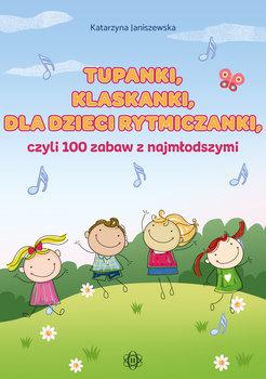 Tupanki klaskanki dla dzieci rytmiczanki, czyli 100 zabaw z najmłodszymi-Janiszewska Katarzyna