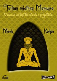 Turban mistrza Mansura. Opowieści sufickie dla mówców i przywódców-Kochan Marek