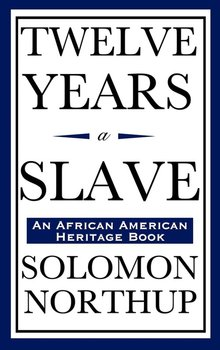 Twelve Years a Slave (An African American Heritage Book) - Northup Solomon