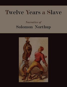 Twelve Years a Slave. Narrative of Solomon Northup [Illustrated Edition]-Northup Solomon
