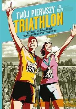 Twój pierwszy triathlon. Przygotuj się do zawodów, trenując pięć godzin tygodniowo-Friel Joe