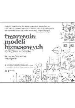 Tworzenie modeli biznesowych. Podręcznik wizjonera-Osterwalder Alexander, Pigneur Yves