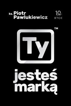 Ty jesteś marką-Pawlukiewicz Piotr