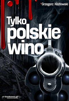 Tylko polskie wino-Kozłowski Grzegorz
