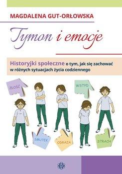 Tymon i emocje. Historyjki społeczne o tym, jak się zachować w różnych sytuacjach życia codziennego-Gut-Orłowska Magdalena