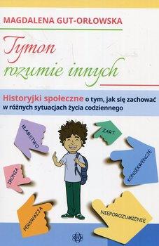Tymon rozumie innych. Historyjki społeczne o tym, jak się zachować w różnych sytuacjach życia codziennego-Gut-Orłowska Magdalena