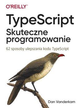 TypeScript. Skuteczne programowanie. 62 sposoby ulepszania kodu TypeScript-Vanderkam Dan