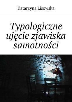 Typologiczne ujęcie zjawiska samotności-Lisowska Katarzyna