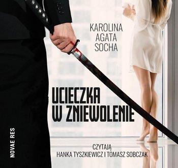 Ucieczka w zniewolenie-Socha Karolina Agata