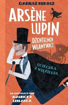 Ucieczka z więzienia. Arsene Lupin dżentelmen włamywacz. Tom 3-Leblanc Maurice, Rekosz Dariusz