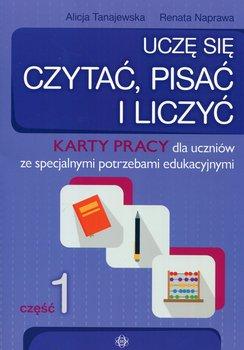 Uczę się czytać, pisać i liczyć. Karty pracy. Część 1. Pedagogika specjalna-Tanajewska Alicja, Naprawa Renata
