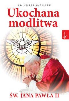 Ukochana modlitwa Świętego Jana Pawła II-Smoliński Leszek