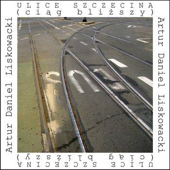 Ulice Szczecina (ciąg bliższy)-Liskowacki Artur Daniel