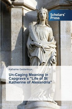 Un-Caging Meaning in Capgrave's Life of St Katherine of Alexandria-Geldenhuys Katharine