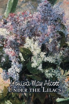 Under the Lilacs by Louisa May Alcott, Fiction, Family, Classics-Alcott Louisa May