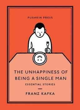 Unhappiness of Being a Single Man: Essential Stories-Kafka Franz