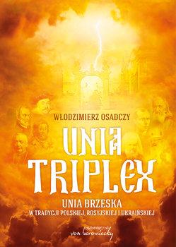 Unia triplex. Unia brzeska w tradycji polskiej, rosyjskiej i ukraińskiej-Osadczy Włodzimierz