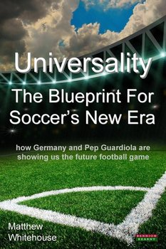 Universality - The Blueprint for Soccer's New Era-Whitehouse Matthew