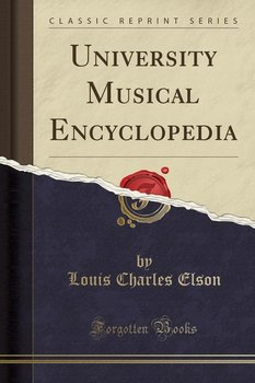 University Musical Encyclopedia (Classic Reprint) - Elson Louis Charles