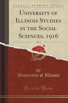 University of Illinois Studies in the Social Sciences, 1916, Vol. 5 (Classic Reprint)-Illinois University Of