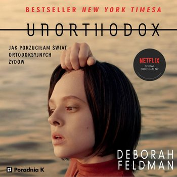 Unorthodox. Jak porzuciłam świat ortodoksyjnych Żydów-Feldman Deborah