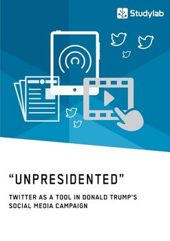 """Unpresidented"" - Twitter as a Tool in Donald Trump's Social Media Campaign - Anonym"