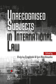 Unrecognised Subjects in International Law - Opracowanie zbiorowe