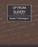 Up from Slavery (an Autobiography) - Booker Washington Washington T. T., Washington Booker T.