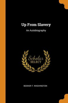 Up From Slavery - Washington Booker T.