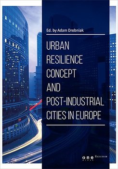 Urban Resilience Concept And Post-Industrial Cities In Europe                      (ebook)