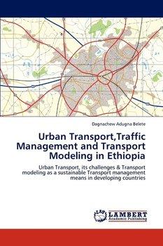 Urban Transport,Traffic Management and Transport Modeling in Ethiopia - Belete Dagnachew Adugna