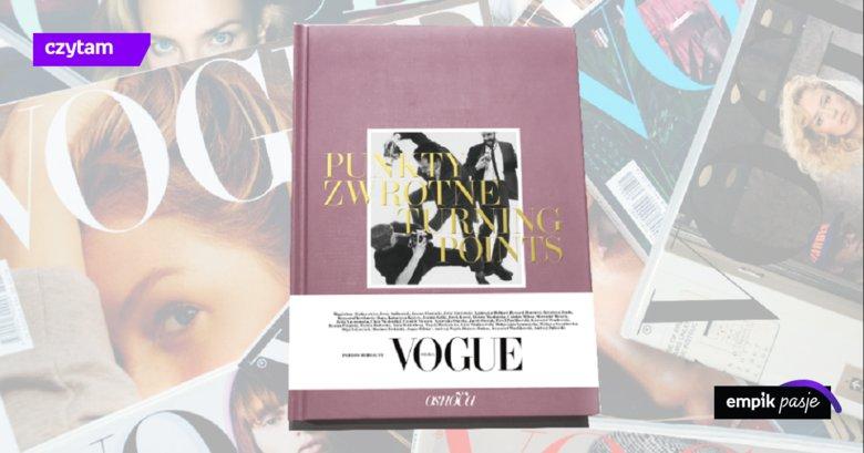 Urodziny Vogue Polska Magazyn świętuje Rocznicę Obecności Na