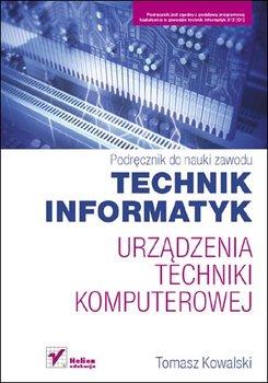 Urządzenia techniki komputerowej. Podręcznik do nauki zawodu technik informatyk-Kowalski Tomasz