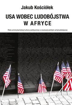 USA wobec ludobójstwa w Afryce. Rola amerykańskiej kultury politycznej w ewolucji polityki antyludobójczej-Kościółek Jakub