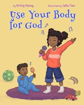 Use Your Body For God - Penny Kristy