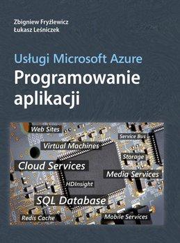 Usługi Microsoft Azure. Programowanie aplikacji-Fryźlewicz Zbigniew, Leśniczek Łukasz