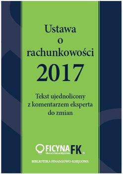Ustawa o rachunkowości 2017. Tekst ujednolicony z komentarzem eksperta do zmian                      (ebook)