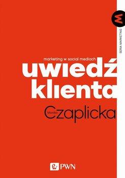 Uwiedź klienta. Marketing w social mediach-Czaplicka Monika