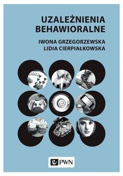 Uzależnienia behawioralne-Grzegorzewska Iwona, Cierpiałkowska Lidia