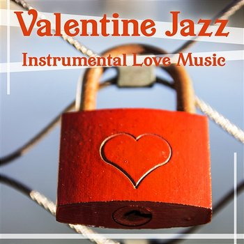 Valentine Jazz – Instrumental Love Music: Romantic Smooth Sound for Lovers, Date Time & Piano Dreaming-Piano Bar Music Lovers Club