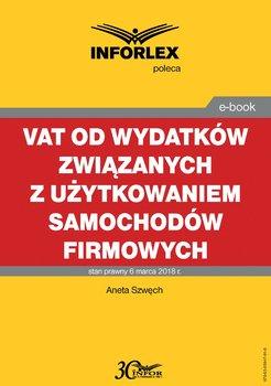 VAT od wydatków związanych z użytkowaniem samochodów firmowych-Szwęch Aneta