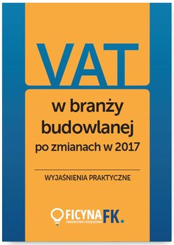 VAT w branży budowlanej po zmianach w 2017. Wyjaśnienia praktyczne                      (ebook)