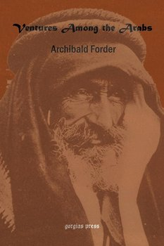 Ventures Among the Arabs in Desert, Tent and Town-Forder Archibald