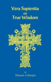 Vera Sapentia or True Wisdom-Kempis Thomas a