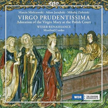 Virgo Prudentissima: Adoration Of The Virgin Mary At The Polish Court - Weser-Renaissance