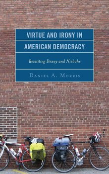 Virtue and Irony in American Democracy - Morris Daniel A