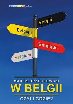 W Belgii, czyli gdzie?-Orzechowski Marek