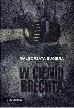 W cieniu Brechta-Sugiera Małgorzata